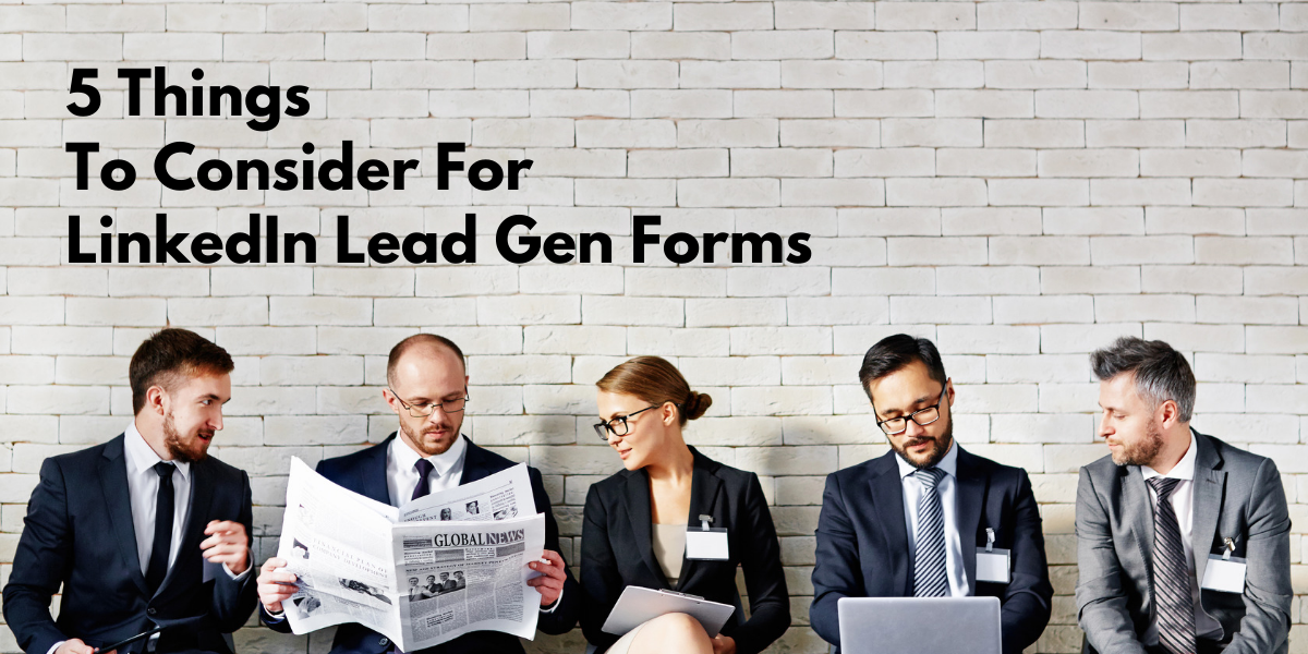 5 Things To Consider For LinkedIn Lead Gen Forms