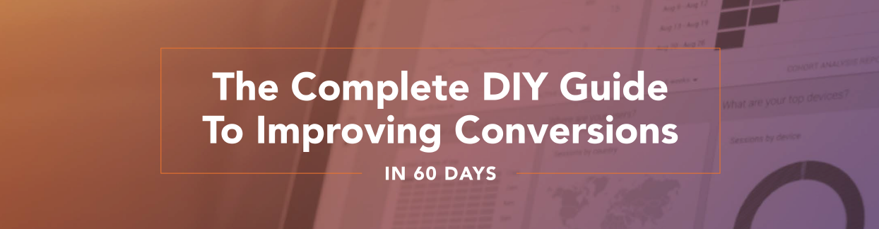 The Complete DIY Guide to Improving Conversion Rate Optimization